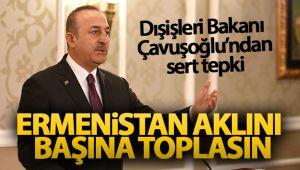 Dışişleri Bakanı Çavuşoğlu: 'Ermenistan aklını başına toplasın, Azerbaycan'ın yanındayız'